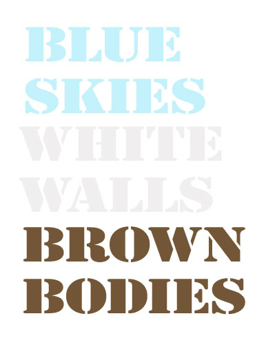 Blue Skies, White Walls, Brown Bodies, poster, 2014, dimensions variable